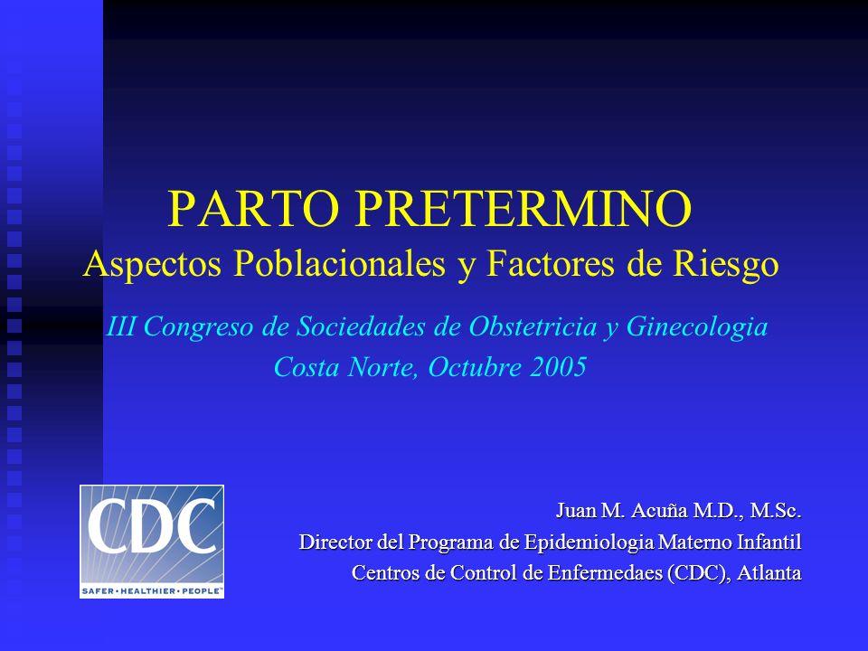 PARTO PRETERMINO Aspectos Poblacionales y Factores de Riesgo III Congreso de Sociedades de Obstetricia y Ginecologia Costa Norte, Octubre 2005