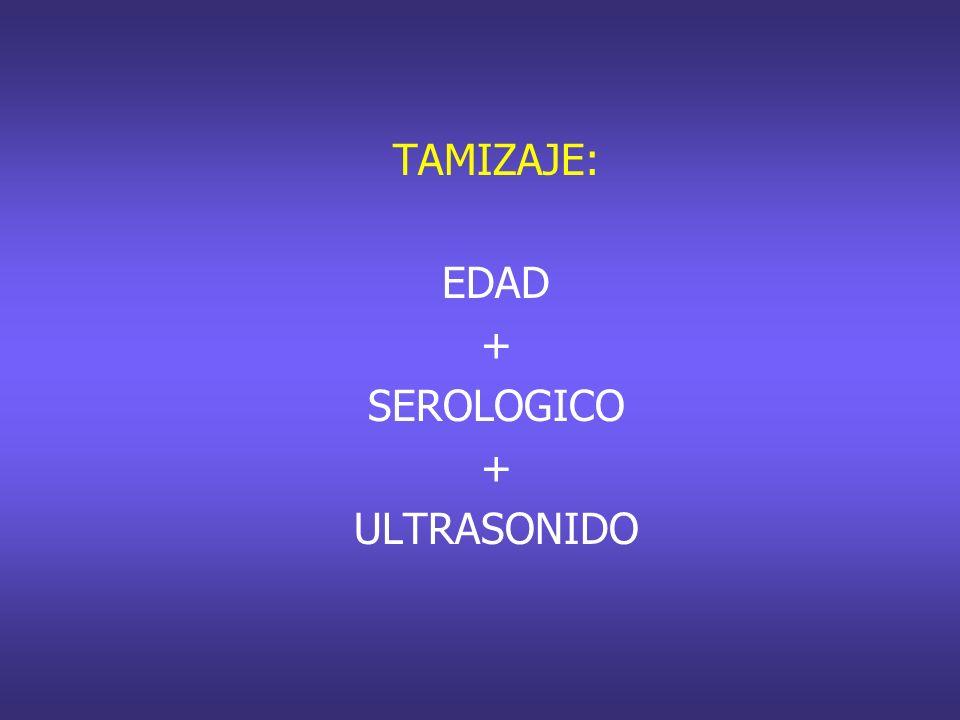 TAMIZAJE: EDAD + SEROLOGICO ULTRASONIDO