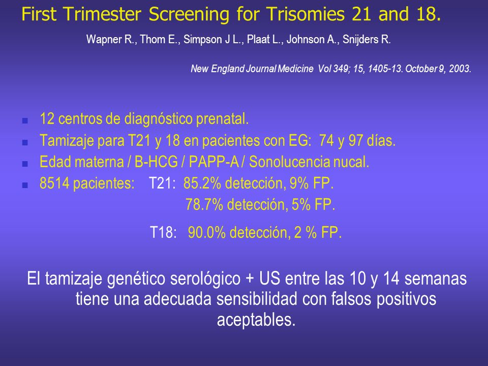 First Trimester Screening for Trisomies 21 and 18. Wapner R. , Thom E