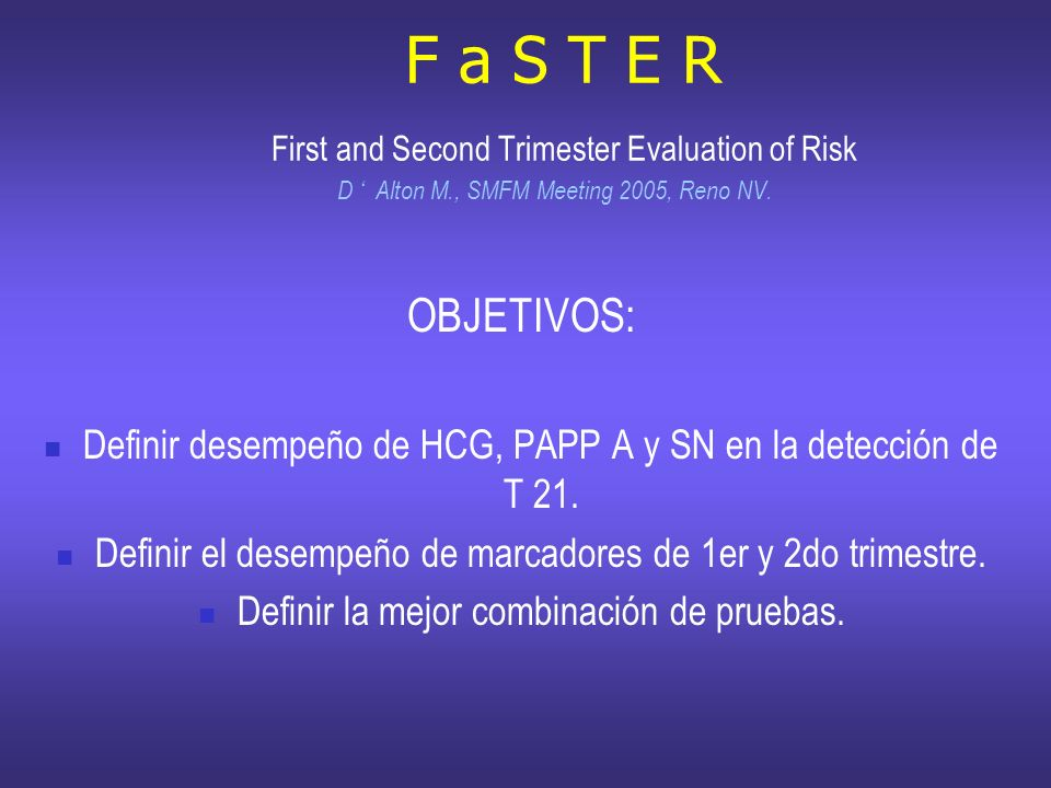 F a S T E R First and Second Trimester Evaluation of Risk D ' Alton M