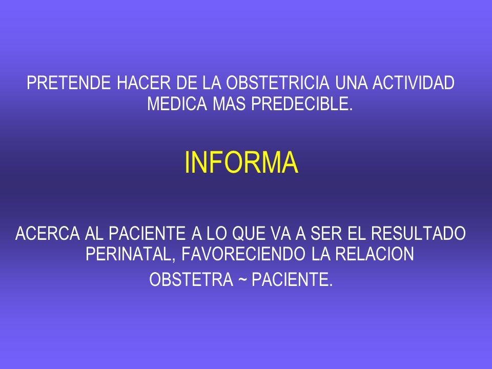 PRETENDE HACER DE LA OBSTETRICIA UNA ACTIVIDAD MEDICA MAS PREDECIBLE.