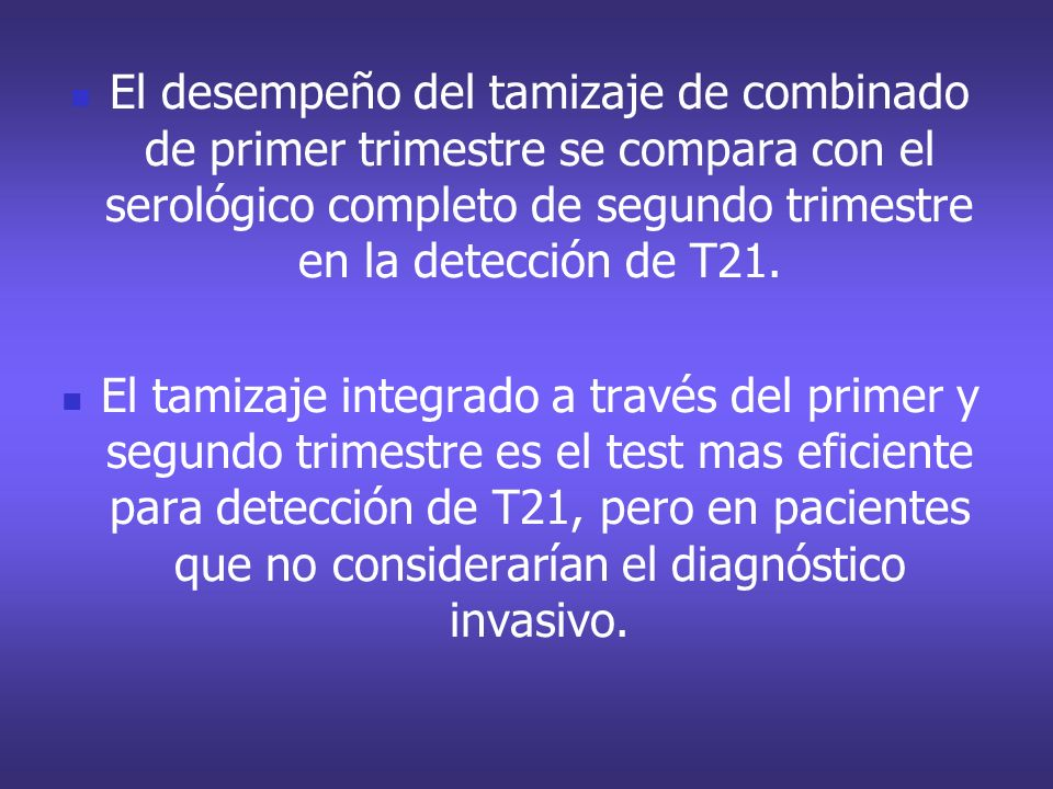 El desempeño del tamizaje de combinado de primer trimestre se compara con el serológico completo de segundo trimestre en la detección de T21.