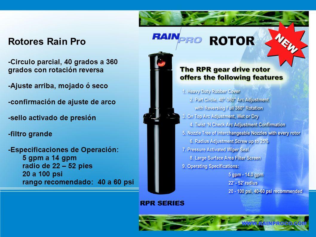 Rotores Rain Pro-Circulo parcial, 40 grados a 360 grados con rotación reversa. -Ajuste arriba, mojado ó seco.