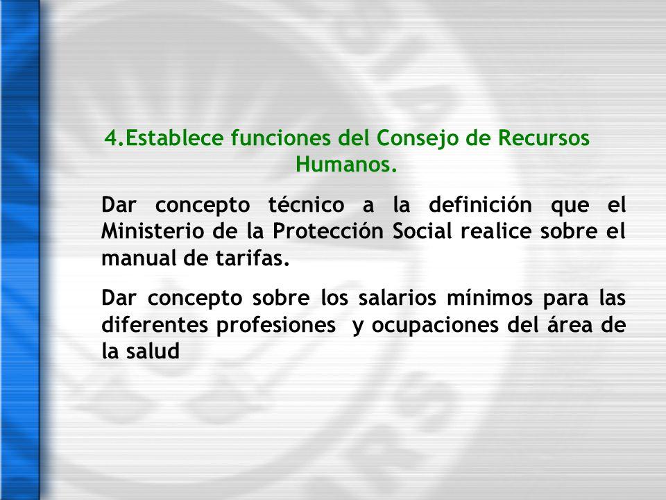 4.Establece funciones del Consejo de Recursos Humanos.
