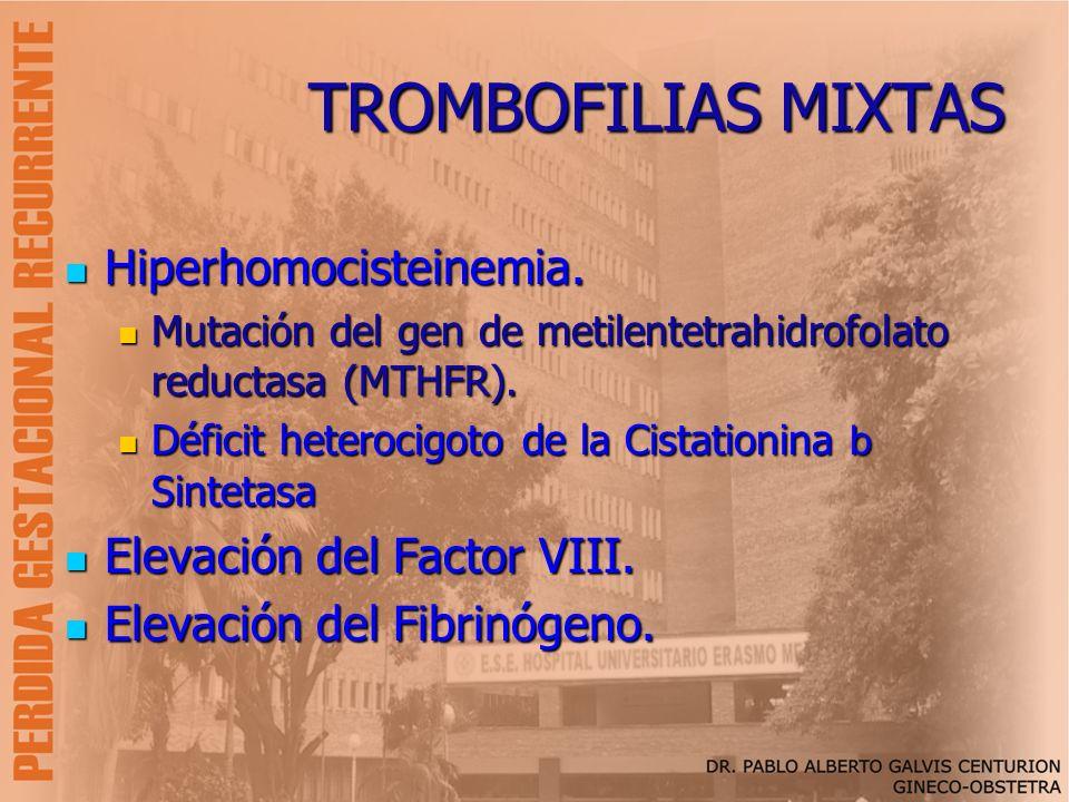 TROMBOFILIAS MIXTAS Hiperhomocisteinemia. Elevación del Factor VIII.