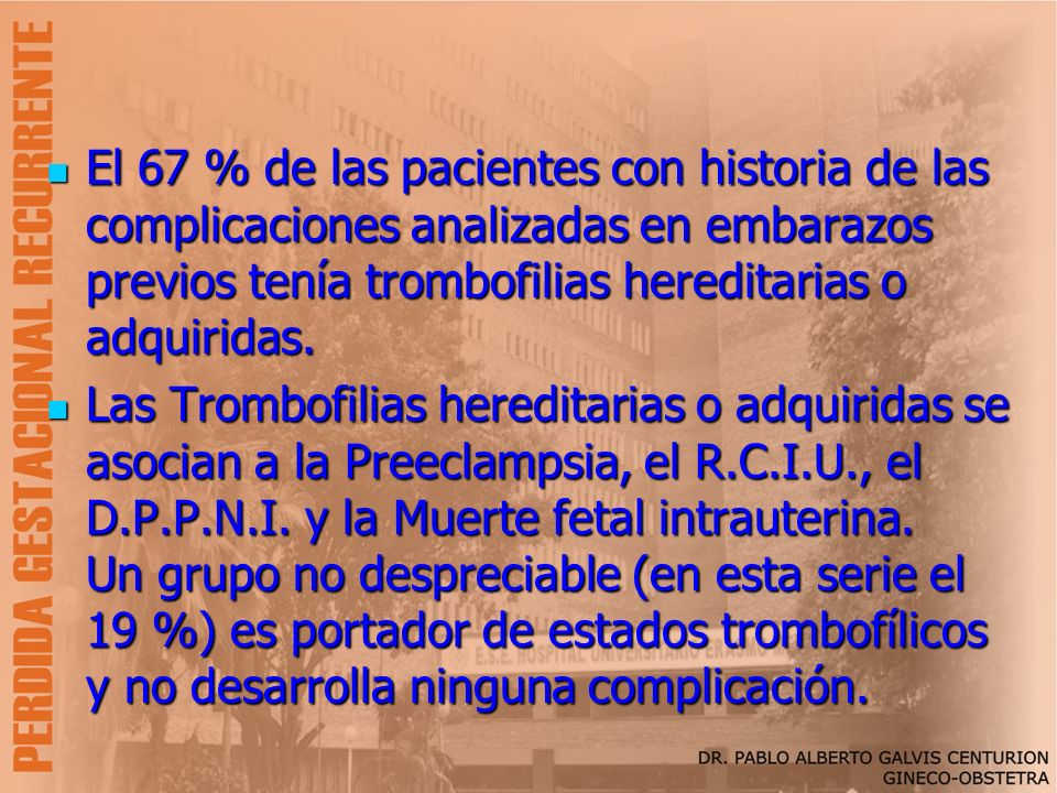 El 67 % de las pacientes con historia de las complicaciones analizadas en embarazos previos tenía trombofilias hereditarias o adquiridas.
