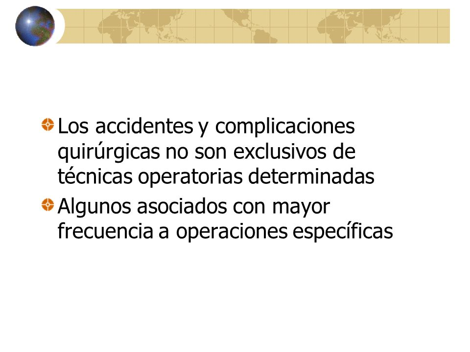 Los accidentes y complicaciones quirúrgicas no son exclusivos de técnicas operatorias determinadas