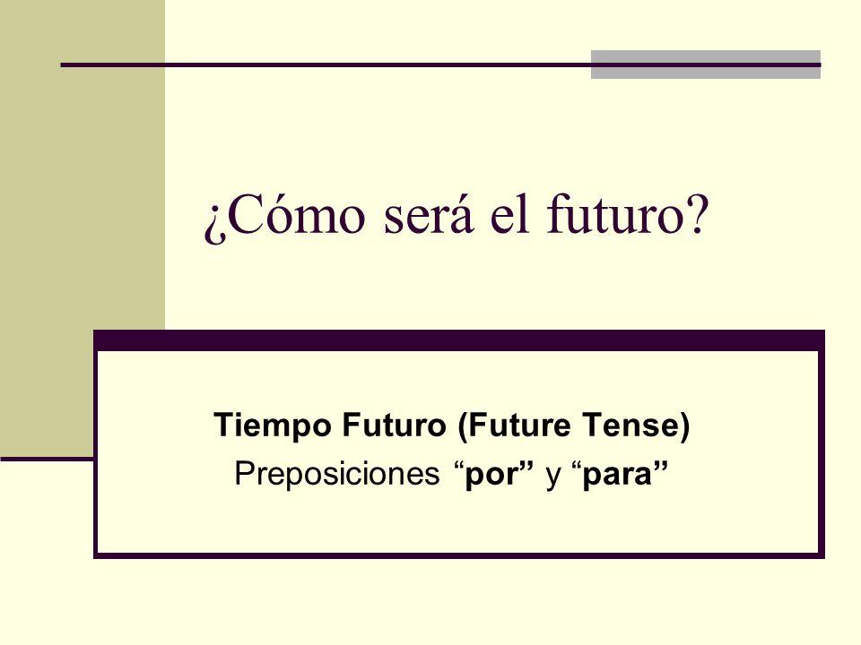 Tiempo Futuro (Future Tense) Preposiciones por y para