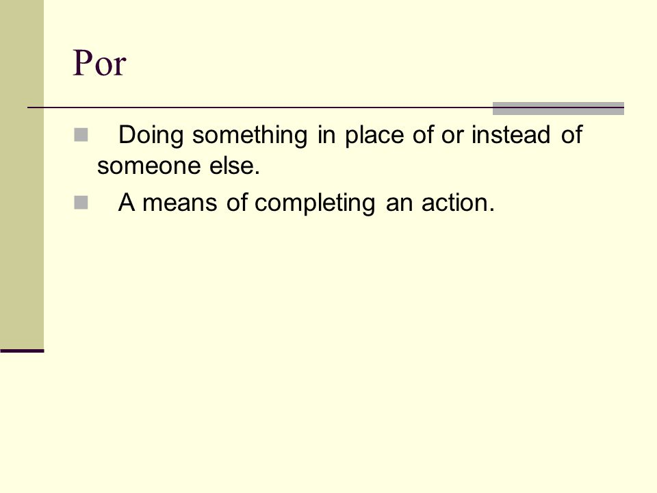 Por Doing something in place of or instead of someone else.