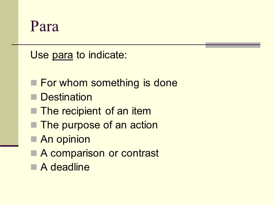 Para Use para to indicate: For whom something is done Destination