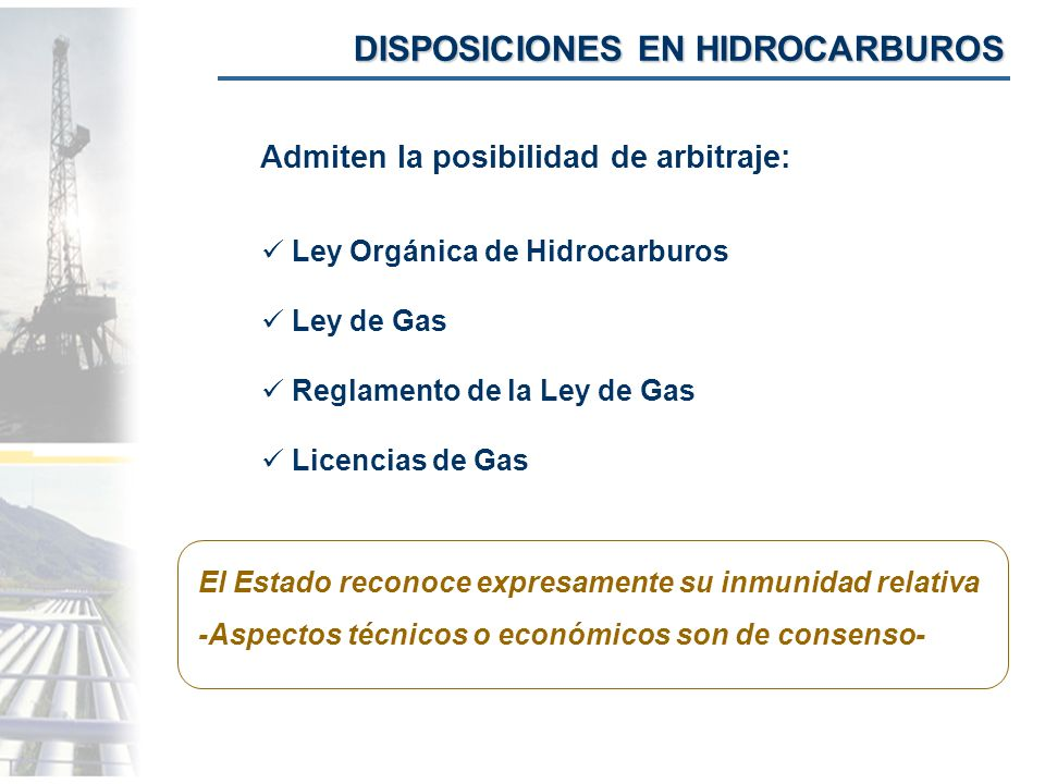 DISPOSICIONES EN HIDROCARBUROS Admiten la posibilidad de arbitraje: