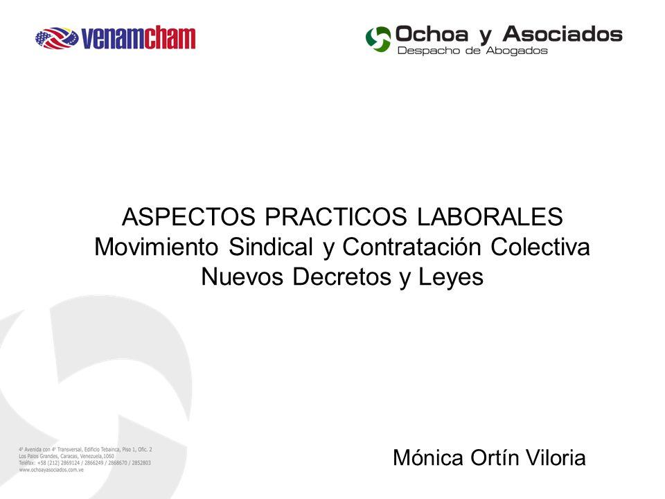 ASPECTOS PRACTICOS LABORALES Movimiento Sindical y Contratación Colectiva Nuevos Decretos y Leyes Mónica Ortín Viloria