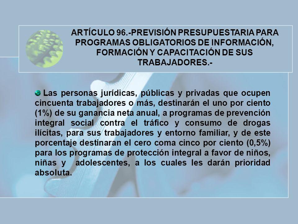 ARTÍCULO 96.-PREVISIÓN PRESUPUESTARIA PARA PROGRAMAS OBLIGATORIOS DE INFORMACIÓN, FORMACIÓN Y CAPACITACIÓN DE SUS TRABAJADORES.-