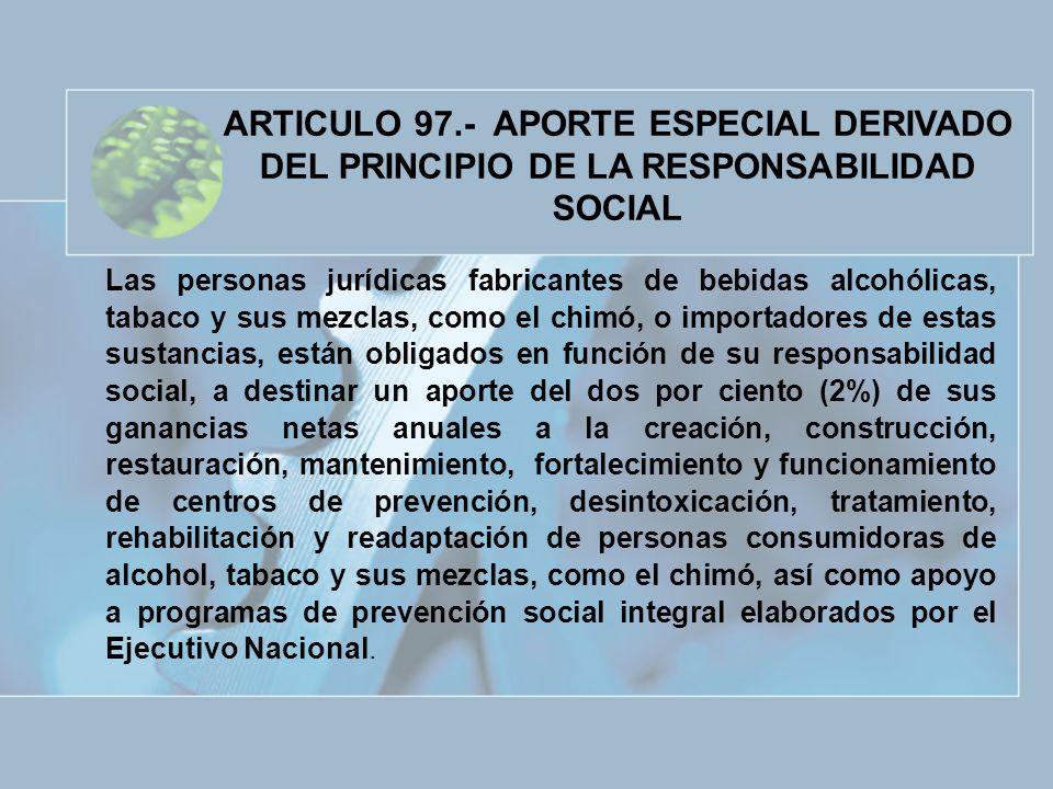 ARTICULO 97.- APORTE ESPECIAL DERIVADO DEL PRINCIPIO DE LA RESPONSABILIDAD SOCIAL