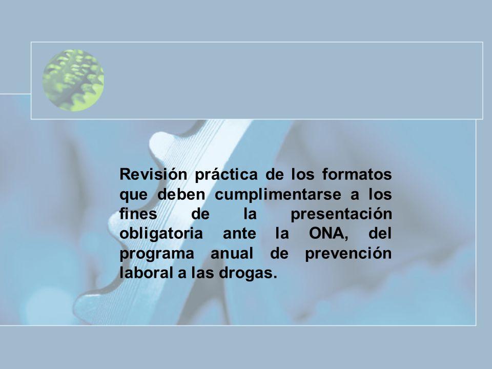 Revisión práctica de los formatos que deben cumplimentarse a los fines de la presentación obligatoria ante la ONA, del programa anual de prevención laboral a las drogas.