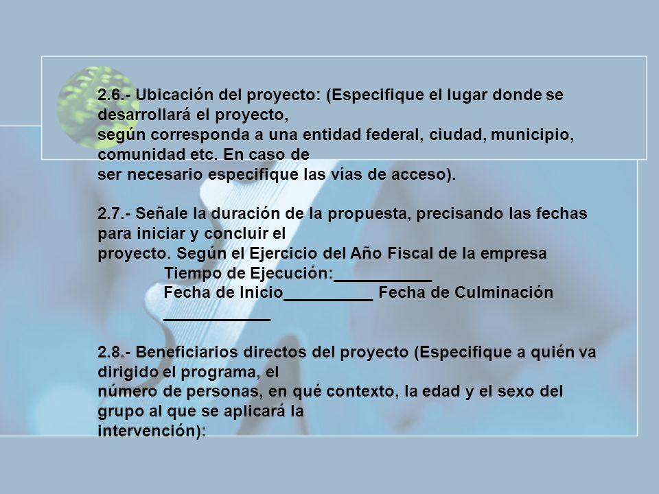 2.6.- Ubicación del proyecto: (Especifique el lugar donde se desarrollará el proyecto,