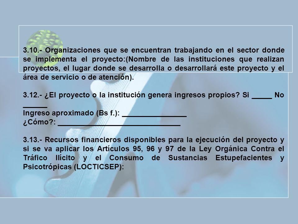 3.10.- Organizaciones que se encuentran trabajando en el sector donde se implementa el proyecto:(Nombre de las instituciones que realizan proyectos, el lugar donde se desarrolla o desarrollará este proyecto y el área de servicio o de atención).