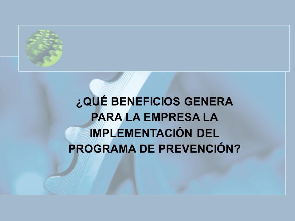 ¿QUÉ BENEFICIOS GENERA PARA LA EMPRESA LA IMPLEMENTACIÓN DEL PROGRAMA DE PREVENCIÓN