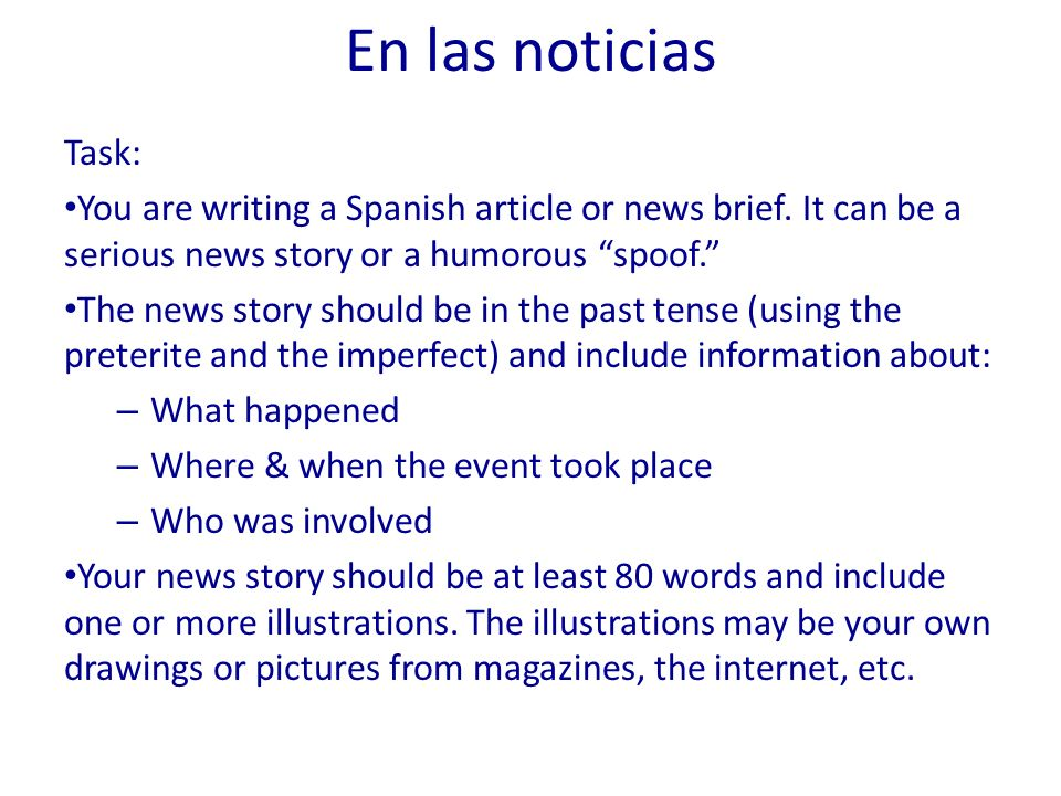 En las noticias Task: You are writing a Spanish article or news brief. It can be a serious news story or a humorous spoof.
