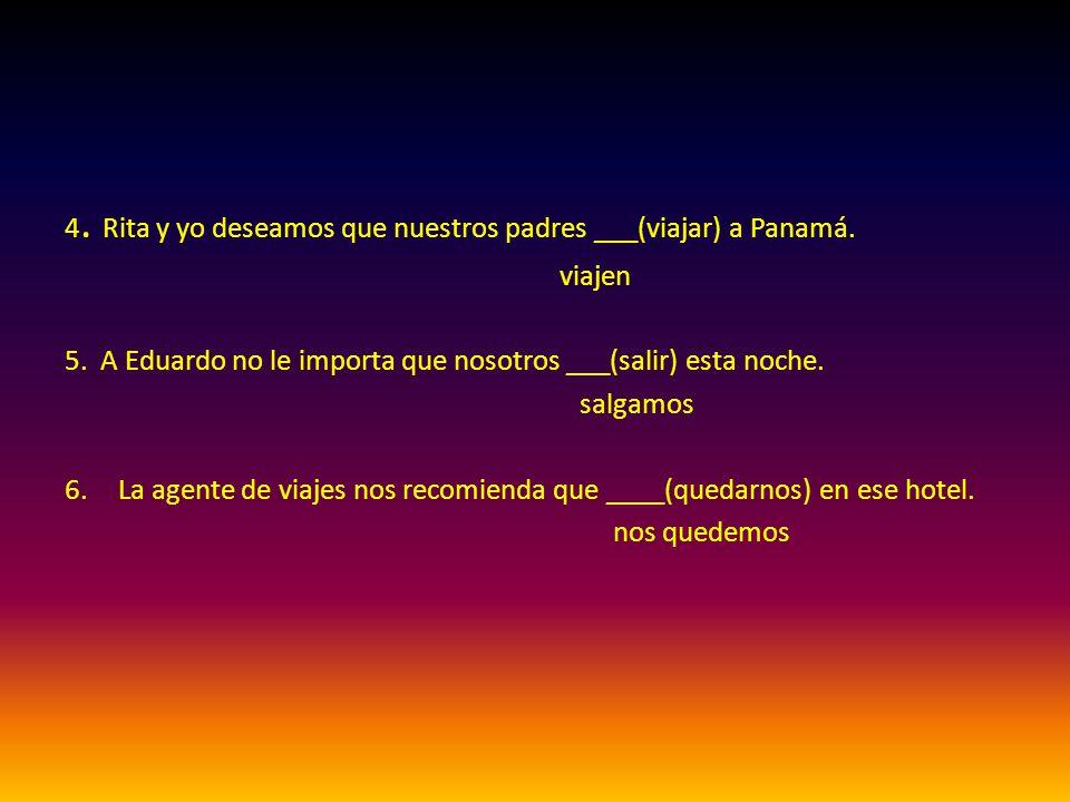 4. Rita y yo deseamos que nuestros padres ___(viajar) a Panamá.