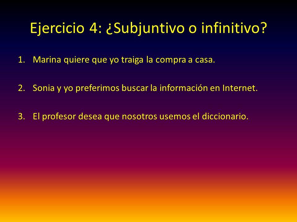 Ejercicio 4: ¿Subjuntivo o infinitivo