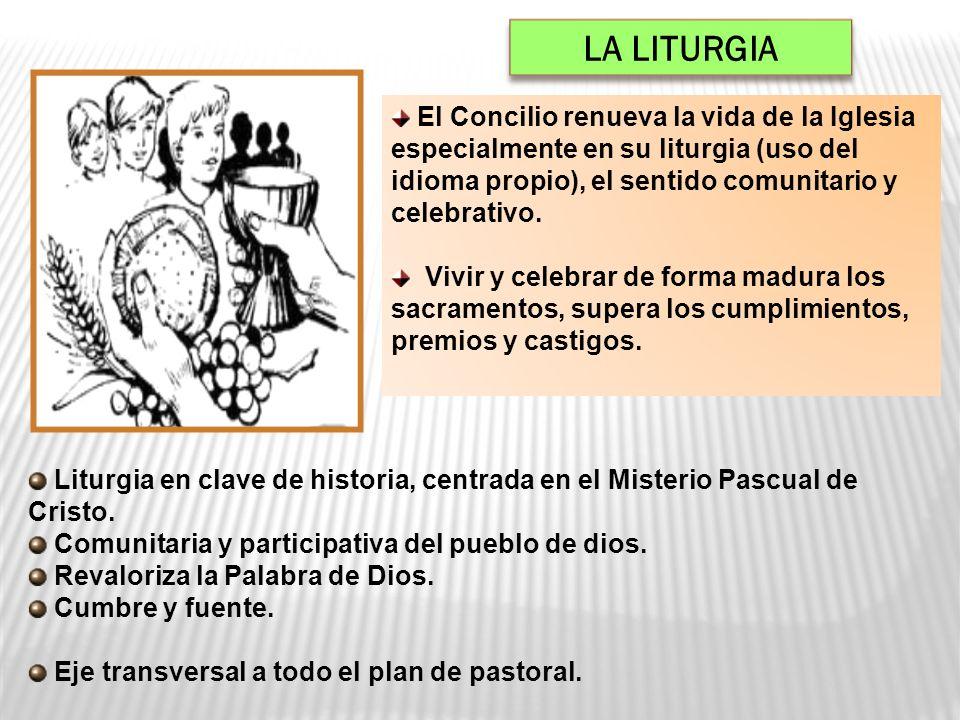 LA LITURGIA El Concilio renueva la vida de la Iglesia especialmente en su liturgia (uso del idioma propio), el sentido comunitario y celebrativo.