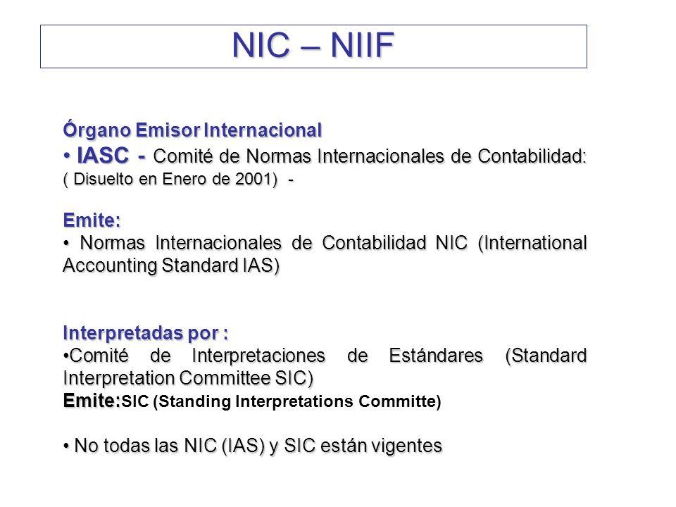 NIC – NIIF Órgano Emisor Internacional. IASC - Comité de Normas Internacionales de Contabilidad: ( Disuelto en Enero de 2001) -