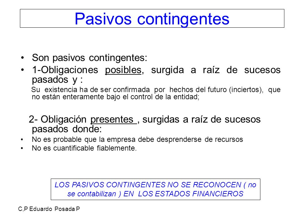 Pasivos contingentes Son pasivos contingentes: