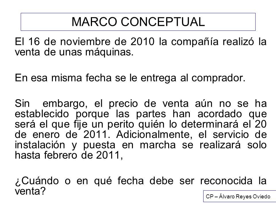 MARCO CONCEPTUAL El 16 de noviembre de 2010 la compañía realizó la venta de unas máquinas. En esa misma fecha se le entrega al comprador.