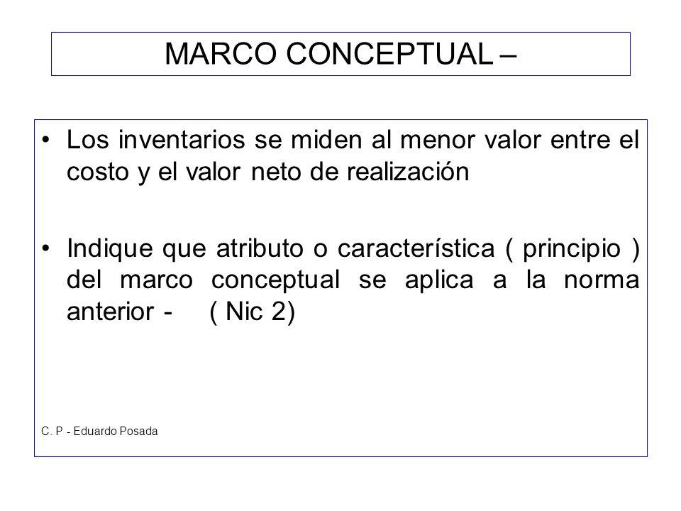 MARCO CONCEPTUAL – Los inventarios se miden al menor valor entre el costo y el valor neto de realización.