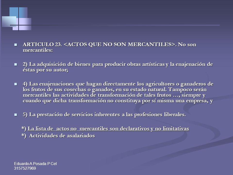 ARTICULO 23. <ACTOS QUE NO SON MERCANTILES>. No son mercantiles: