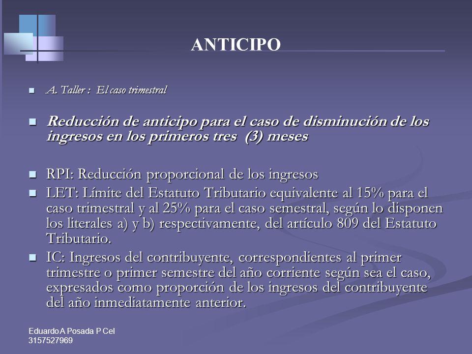 ANTICIPO A. Taller : El caso trimestral. Reducción de anticipo para el caso de disminución de los ingresos en los primeros tres (3) meses.