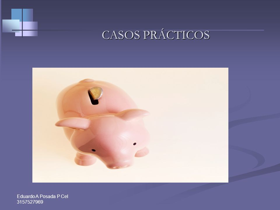 CASOS PRÁCTICOS 8 8 Eduardo A Posada P Cel 3157527969