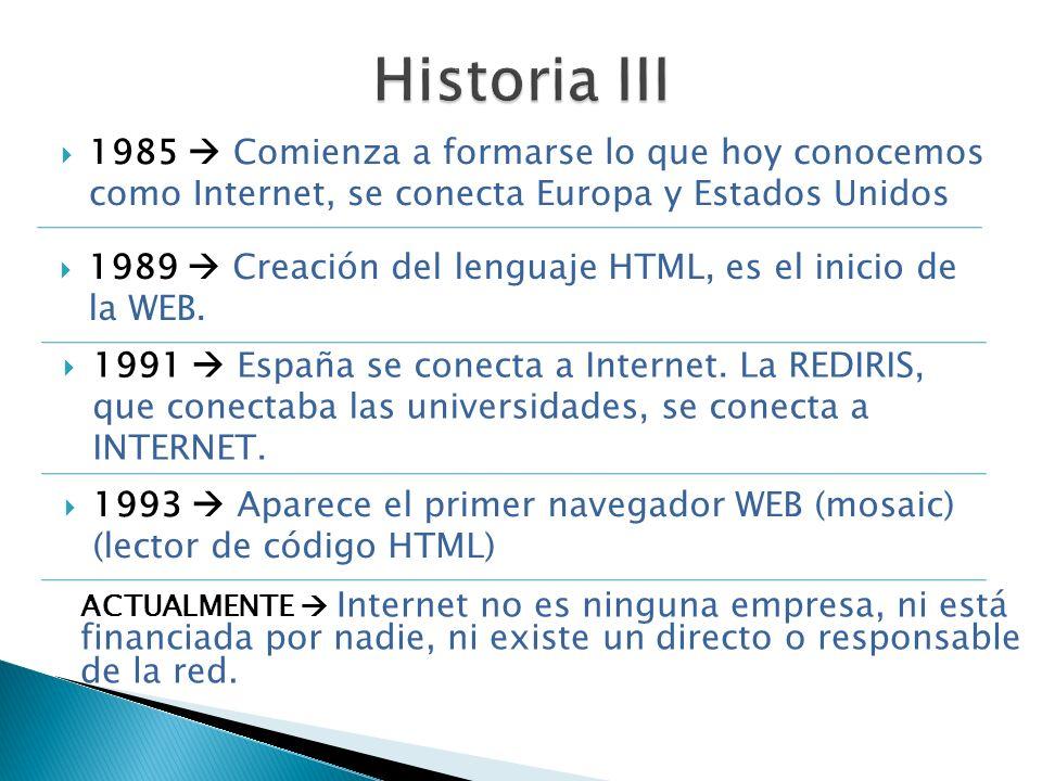 Historia III 1985  Comienza a formarse lo que hoy conocemos como Internet, se conecta Europa y Estados Unidos.