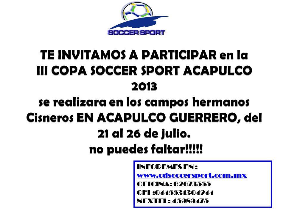 TE INVITAMOS A PARTICIPAR en la III COPA SOCCER SPORT ACAPULCO 2013 se realizara en los campos hermanos Cisneros EN ACAPULCO GUERRERO, del 21 al 26 de julio. no puedes faltar!!!!!