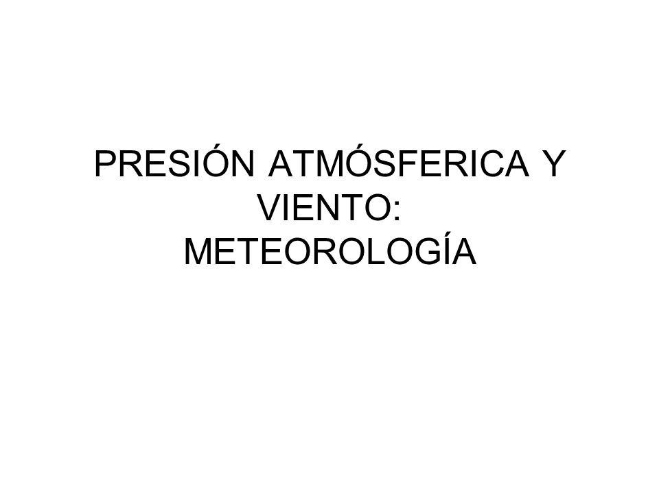 PRESIÓN ATMÓSFERICA Y VIENTO: METEOROLOGÍA