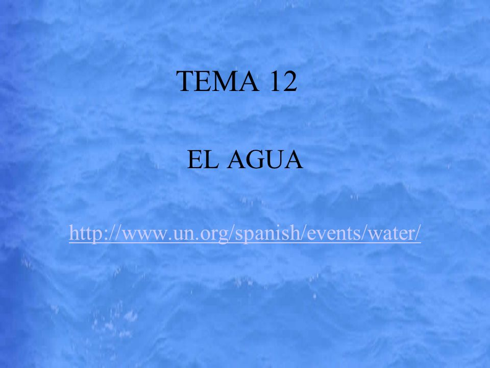 EL AGUA http://www.un.org/spanish/events/water/