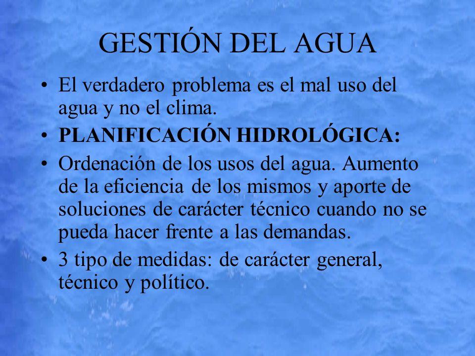 GESTIÓN DEL AGUA El verdadero problema es el mal uso del agua y no el clima. PLANIFICACIÓN HIDROLÓGICA: