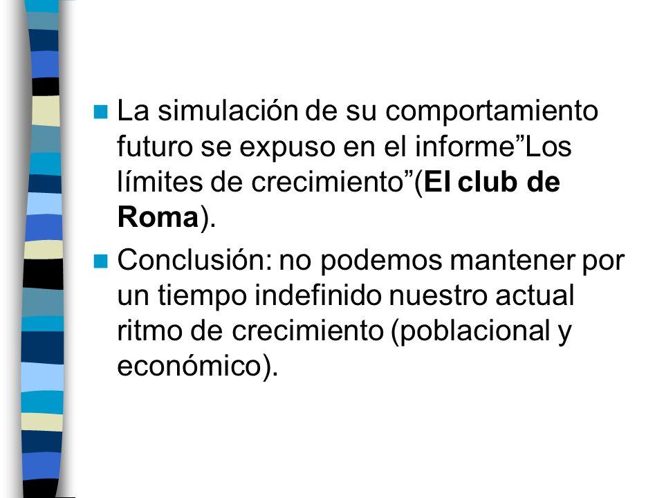La simulación de su comportamiento futuro se expuso en el informe Los límites de crecimiento (El club de Roma).