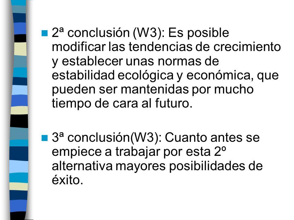 2ª conclusión (W3): Es posible modificar las tendencias de crecimiento y establecer unas normas de estabilidad ecológica y económica, que pueden ser mantenidas por mucho tiempo de cara al futuro.