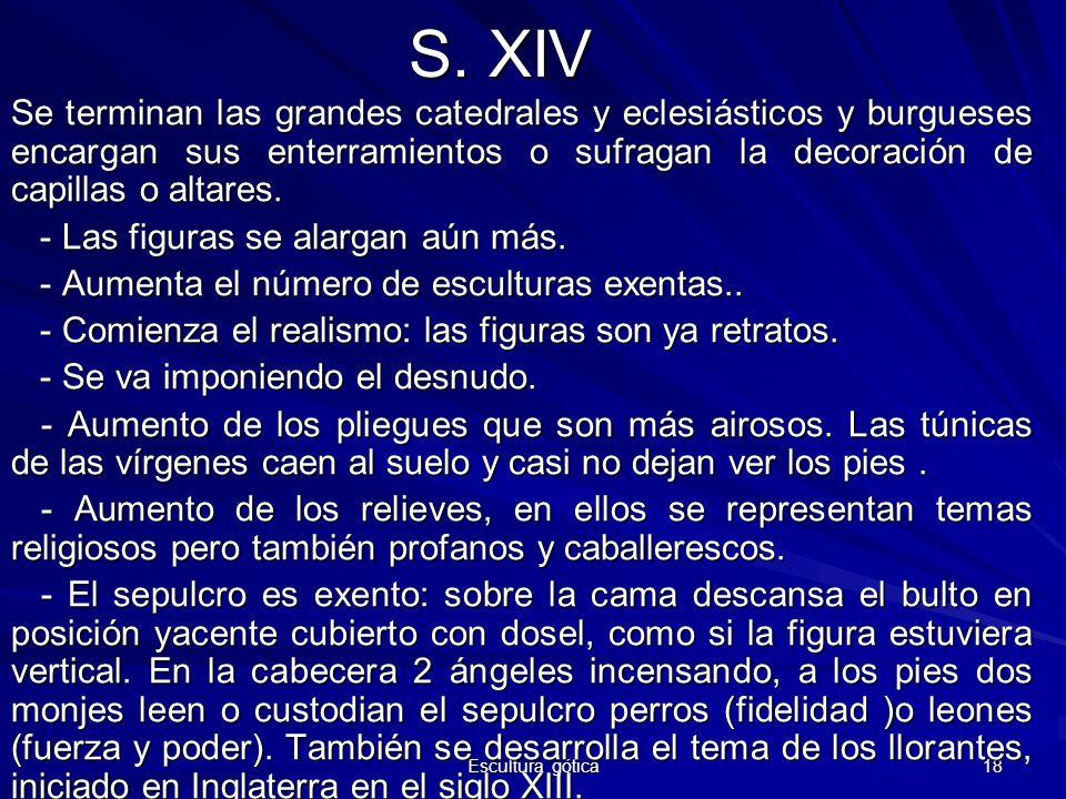 S. XIVSe terminan las grandes catedrales y eclesiásticos y burgueses encargan sus enterramientos o sufragan la decoración de capillas o altares.