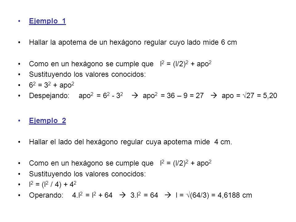 Ejemplo_1 Hallar la apotema de un hexágono regular cuyo lado mide 6 cm. Como en un hexágono se cumple que l2 = (l/2)2 + apo2.