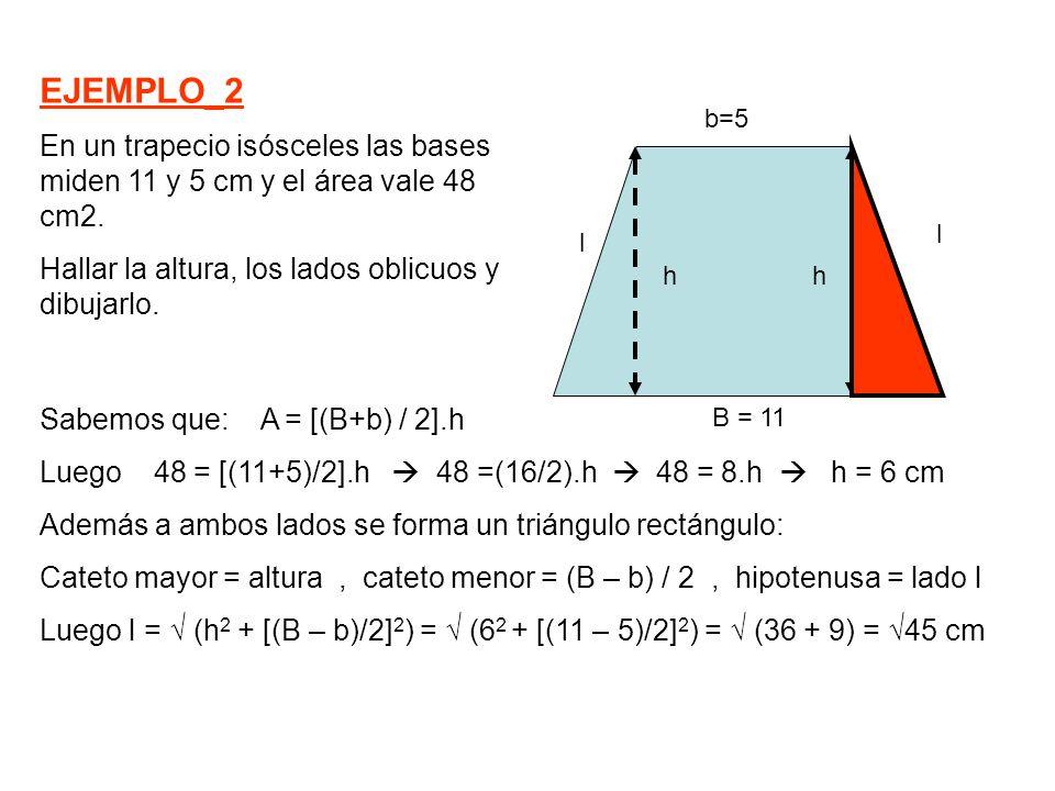 EJEMPLO_2 En un trapecio isósceles las bases miden 11 y 5 cm y el área vale 48 cm2. Hallar la altura, los lados oblicuos y dibujarlo.