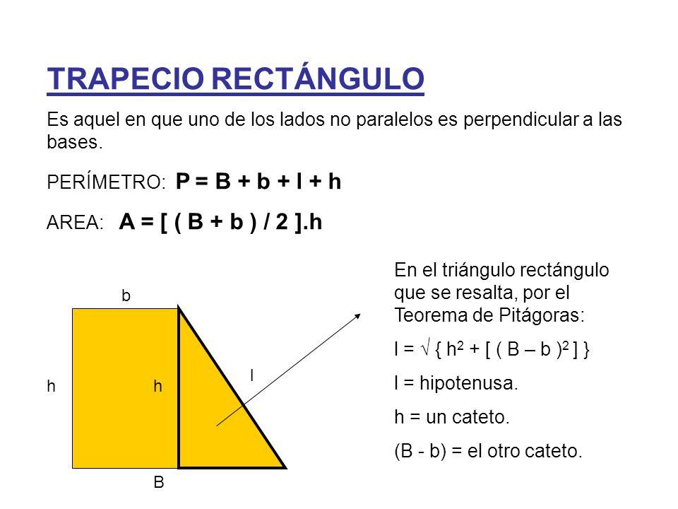 TRAPECIO RECTÁNGULO Es aquel en que uno de los lados no paralelos es perpendicular a las bases. PERÍMETRO: P = B + b + l + h.