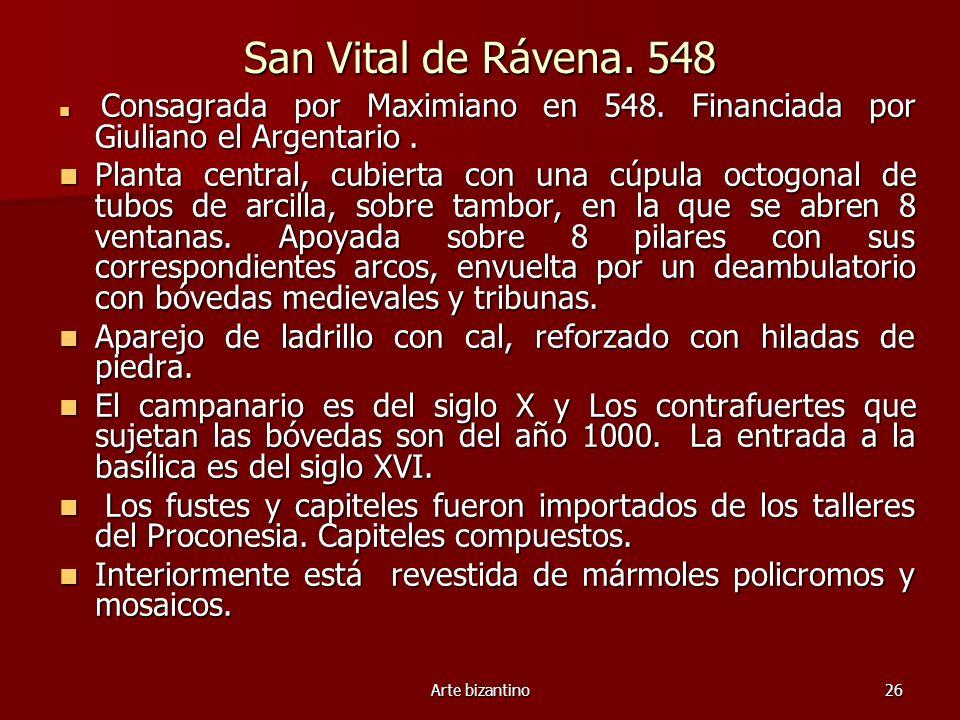 San Vital de Rávena. 548 Consagrada por Maximiano en 548. Financiada por Giuliano el Argentario .