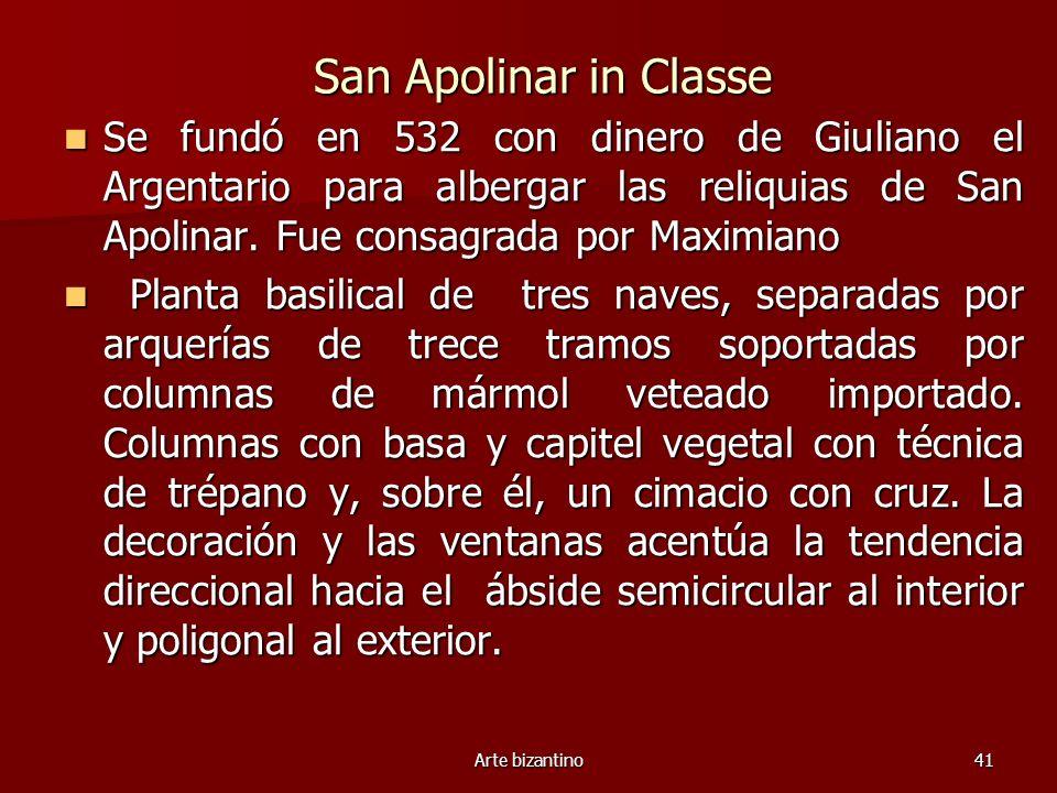 San Apolinar in Classe Se fundó en 532 con dinero de Giuliano el Argentario para albergar las reliquias de San Apolinar. Fue consagrada por Maximiano.