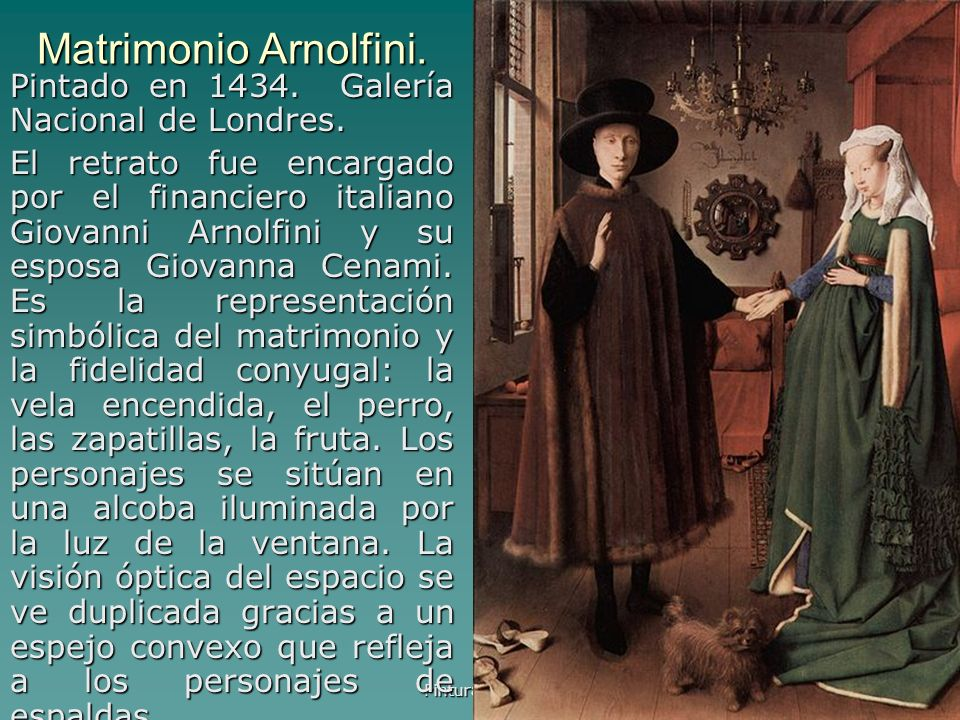 Matrimonio Arnolfini. Pintado en 1434. Galería Nacional de Londres.