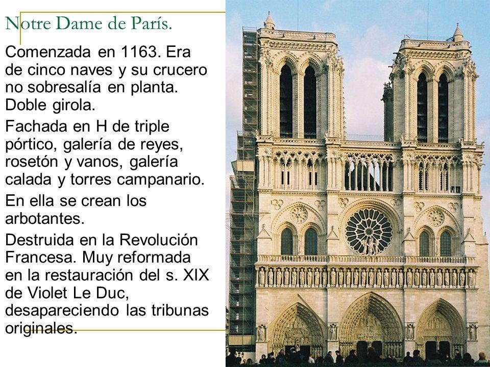 Notre Dame de París. Comenzada en 1163. Era de cinco naves y su crucero no sobresalía en planta. Doble girola.