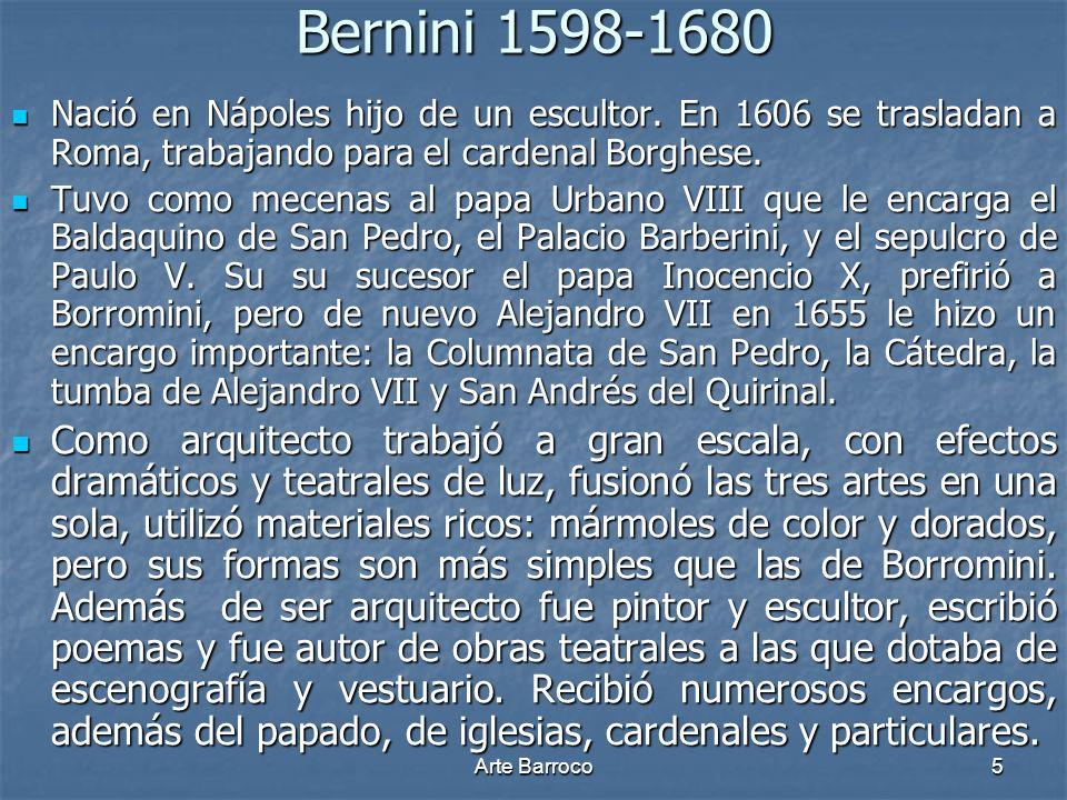 Bernini 1598-1680 Nació en Nápoles hijo de un escultor. En 1606 se trasladan a Roma, trabajando para el cardenal Borghese.