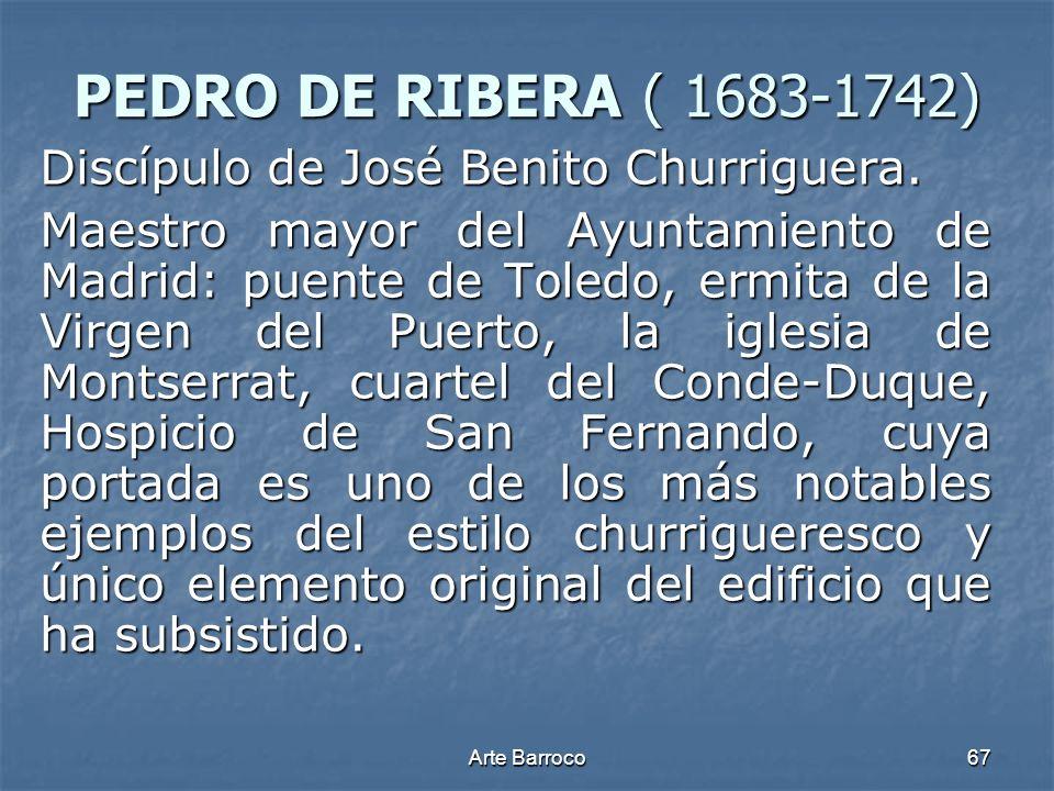 PEDRO DE RIBERA ( 1683-1742) Discípulo de José Benito Churriguera.
